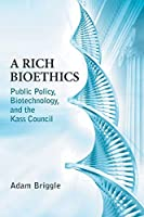 A Rich Bioethics: Public Policy, Biotechnology, and the Kass Council (Notre Dame Studies in Medical Ethics)