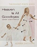 Heaven Is All Goodbyes: Pocket Poets No. 61 (City Lights Pocket Poets Series, 61)