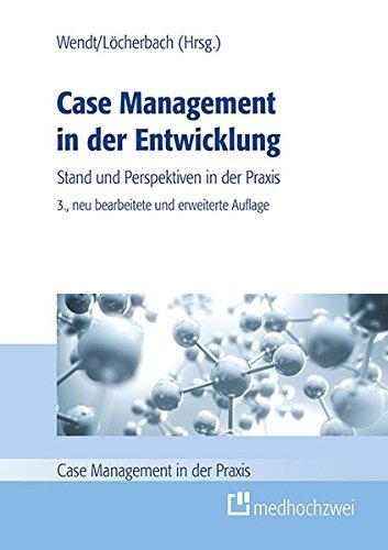 Case Management in der Entwicklung: Stand und Perspektiven in der Praxis (Case Management in der Praxis)