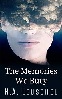 The Memories We Bury by [H.A. Leuschel]