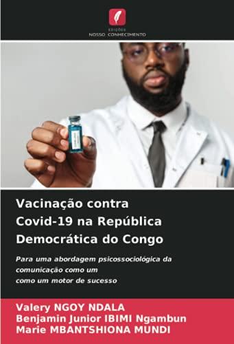 Vacinação contra Covid-19 na República Democrática do Congo: Para uma abordagem psicossociológica da comunicação como umcomo um motor de sucesso (Portuguese Edition)