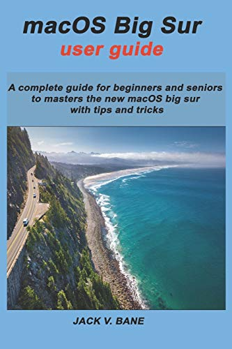 macOS BIG SUR USER GUIDE: A complete guide for beginners and seniors To masters the new macOS big sur with tips and tricks