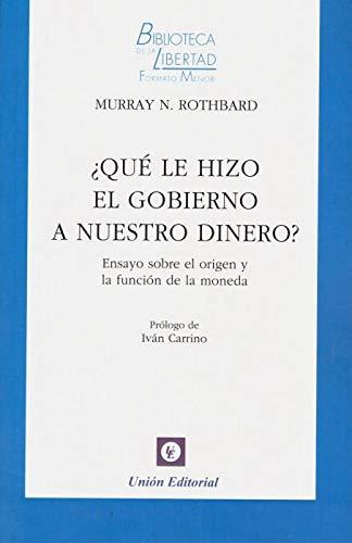 ¿QUÉ LE HIZO EL GOBIERNO A NUESTRO DINERO?: 36 (BIBLIOTECA DE LA LIBERTAD FORMATO MENOR)