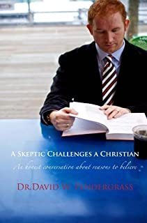 A Skeptic Challenges a Christian: An honest conversation about reasons to believe