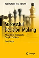 Successful Decision-Making: A Systematic Approach to Complex Problems