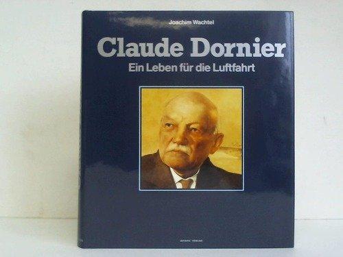 Claude Dornier: Ein Leben für die Luftfahrt