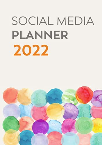 Social Media Planner 2022: Plan Your Social Media Posting Schedule and Content Weekly for the Business Year (Facebook, Instagram, Twitter Calendar)