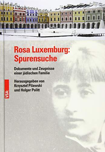Rosa Luxemburg: Spurensuche: Dokumente und Zeugnisse einer jüdischen Familie