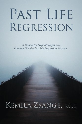 Past Life Regression: A Manual for Hypnotherapists to Conducted Effective Past Life Regression Sessions