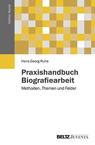Praxishandbuch Biografiearbeit: Methoden, Themen und Felder (Edition Sozial)