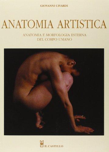 Anatomia artistica. Anatomia e morfologia esterna del corpo umano. Ediz. illustrata
