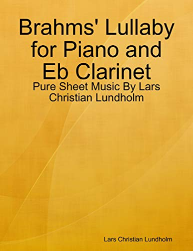 Brahms' Lullaby for Piano and Eb Clarinet - Pure Sheet Music By Lars Christian Lundholm (English Edition)