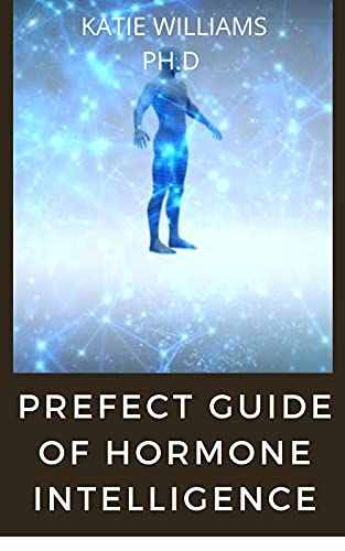 PREFECT GUIDE OF HORMONE INTELLIGENCE: COMPREHENSIVE GUIDE ON EVERYHING YOU NEED TO KNOW ABOUT HORMONE INTELLIGENCE (English Edition)