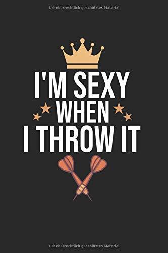 I\'m Sexy When I Throw It: Notebook Notizbuch College Liniert Journal Linien Din A5 150 Seiten I Schulheft I Skizzenbuch I Tagebuch I Ideenbuch I Dart Dartspieler Sprüche