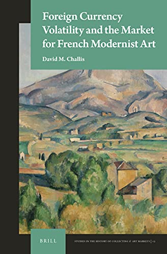 Foreign Currency Volatility and the Market for French Modernist Art (Studies in the History of Collecting & Art Markets)