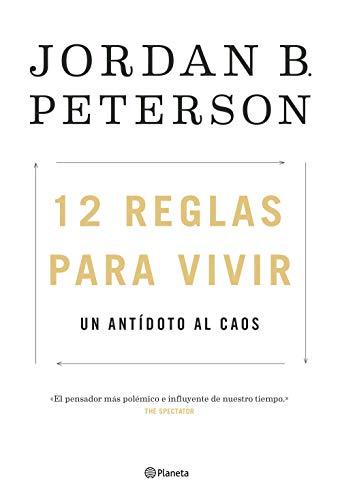 12 REGLAS PARA VIVIR: UN ANTÍDOTO AL CAOS - Jordan B. Peterson