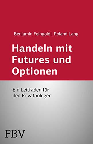 Handeln mit Futures und Optionen: Ein Leitfaden Für Den Privatanleger