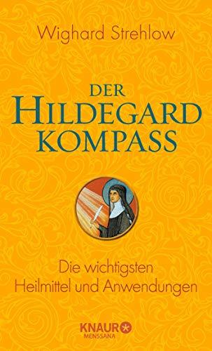 Der Hildegard-Kompass: Die wichtigsten Heilmittel und Anwendungen (Ganzheitliche Naturheilkunde mit Hildegard von Bingen)