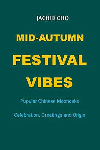 MID-AUTUMN FESTIVAL VIBES: Pupular Chinese Mooncake Celebration, Greetings and Origin (English Edition)