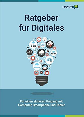 Ratgeber für Digitales: Für einen sicheren Umgang mit Computer, Smartphone und Tablet