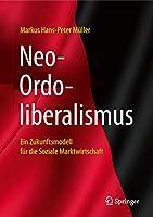 Neo-Ordoliberalismus: Ein Zukunftsmodell fuer die Soziale Marktwirtschaft (Oekonomien und Gesellschaften im Wandel)
