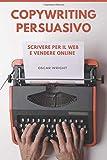 Copywriting Persuasivo: Scrivere per il Web e Vendere Online