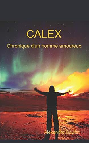 Chronique d'un homme amoureux (Calex, Band 1)