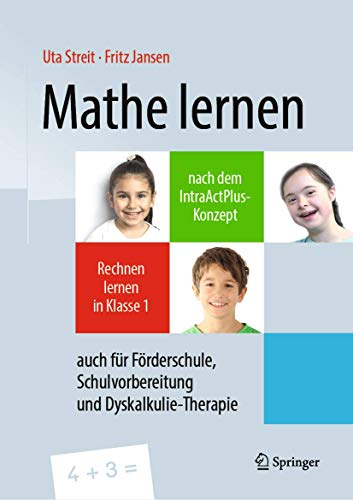 Mathe lernen nach dem IntraActPlus-Konzept: Rechnen lernen in Klasse 1 – auch für Förderschule, Schulvorbereitung und Dyskalkulie-Therapie