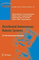 Distributed Autonomous Robotic Systems: The 10th International Symposium (Springer Tracts in Advanced Robotics (83))