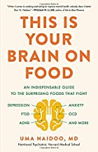 This Is Your Brain on Food: An Indispensable Guide to the Surprising Foods that Fight Depression, Anxiety, PTSD, OCD, ADHD, and More