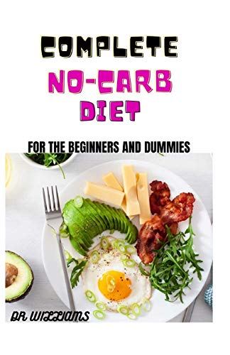 COMPLETE NO-CARB DIET FOR THE BEGINNERS AND DUMMIES