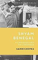 Shyam Benegal: Filmmaker and Philosopher (Philosophical Filmmakers)