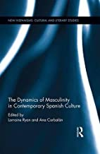 The Dynamics of Masculinity in Contemporary Spanish Culture (New Hispanisms: Cultural and Literary Studies)