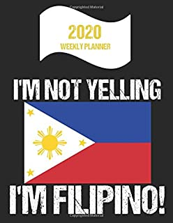 2020 Weekly Planner I'm Not Yelling I'm Filipino: Funny Philippines Flag Quote Dated Calendar With To-Do List