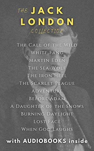 The Jack London Collection: The Call of the Wild, White Fang, The Scarlet Plague, and The Sea Wolf (English Edition)