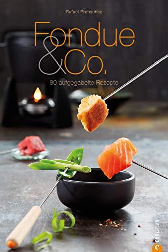 Fondue Rezepte für Genießer! Fondue & Co: 80 aufgegabelte Rezepte für Käsefondue, Fleischfondue, Schokoladenfondue und mehr lassen keine Wünsche offen. (Cook & Style)