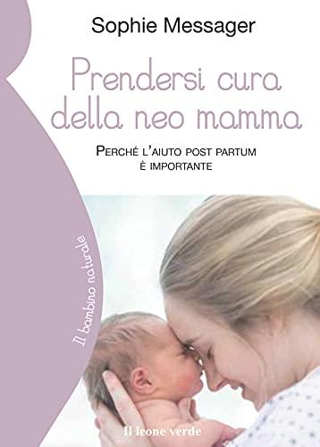 Prendersi cura della neo mamma. Perché l'aiuto post partum è molto importante