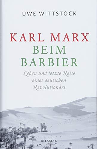 Karl Marx beim Barbier: Leben und letzte Reise eines deutschen Revolutionärs