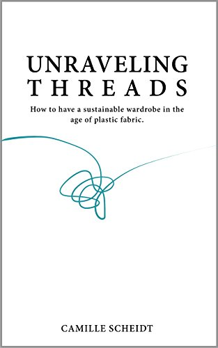 Unraveling Threads: How To Have A Sustainable Wardrobe In The Age Of Plastic Fabric (English Edition)