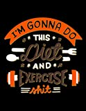 I'm Gonna Do This Diet and Exercise Sh*t!: 90 Day Food and Fitness Journal Tracker, Daily Food and Exercise Tracker for Weight Loss challenge commit, ... Black journal for Women Healthiest Life