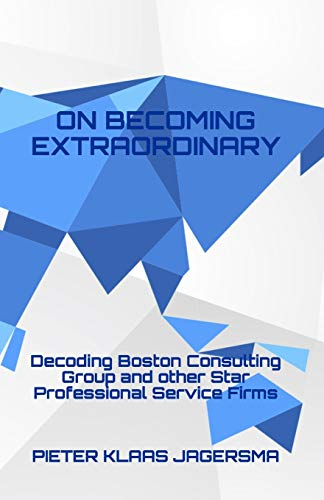 On Becoming Extraordinary: Decoding Boston Consulting Group and other Star Professional Service Firms