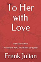 """To Her with Love: The Sequel to """"AIDS, A Forbidden Love Story"""""""