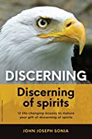 Discerning, discerning of spirits.: A Divine Weapon Given by the Holy Spirit to help Equip the Body of Christ for Discernment in the Last Days