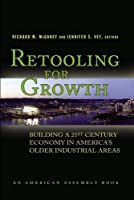 Retooling for Growth: Building a 21st Century Economy in America's Older Industrial Areas