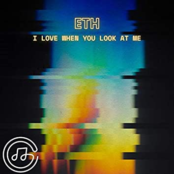 i love when you look at me