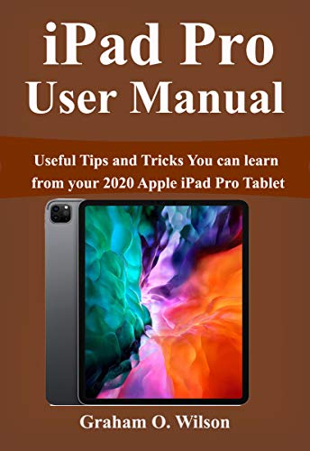 iPad Pro 2020 User Manua: Useful Tips and Tricks You can learn from your 2020 Apple iPad Pro Tablet