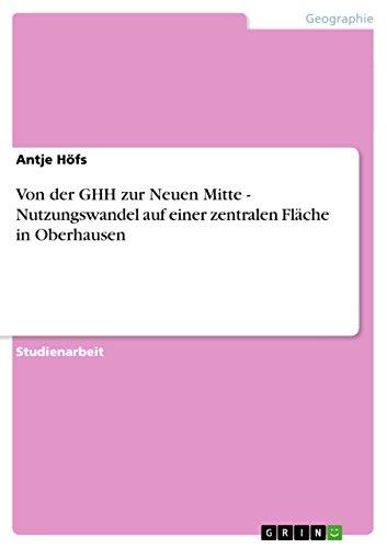Von der GHH zur Neuen Mitte - Nutzungswandel auf einer zentralen Fläche in Oberhausen (German Edition)