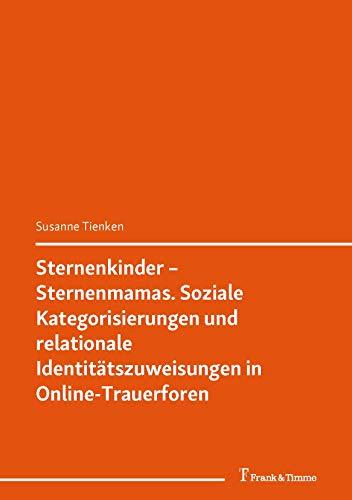 Sternenkinder – Sternenmamas. Soziale Kategorisierungen und relationale Identitätszuweisungen in Online-Trauerforen: (Sprache und Identität – Philologische Einblicke) (Germanistik International 1)