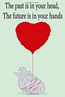 The past is in your head, The future is in your hands: notebook, journal, 120 pages, 6x9 inches
