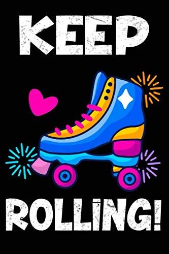Keep Rolling: Roller Skating Journal, Roller Skate Notebook Gift for Roller Skating Players Lovers,: Roller Skate ... ... for Roller Skate lovers, Roller Derby Girls Birthday Presen (Gift)